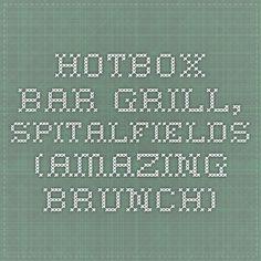 Hotbox Bar Grill, Spitalfields (amazing brunch)