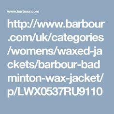 http://www.barbour.com/uk/categories/womens/waxed-jackets/barbour-badminton-wax-jacket/p/LWX0537RU9110