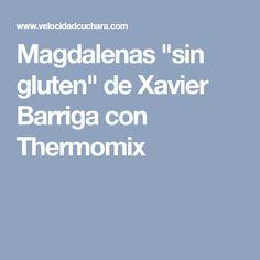 """Magdalenas """"sin gluten"""" de Xavier Barriga con Thermomix"""