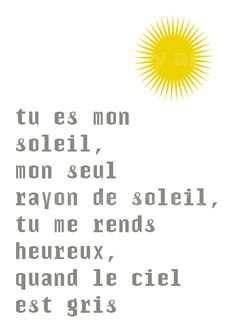 You are my sunshine, my only sunshine, you make me happy, when skies are grey. The well known song translated in French. French Phrases, French Words, French Quotes, French Sayings, How To Speak French, Learn French, Cool Words, Wise Words, Be My Hero