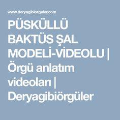 PÜSKÜLLÜ BAKTÜS ŞAL MODELİ-VİDEOLU | Örgü anlatım videoları | Deryagibiörgüler