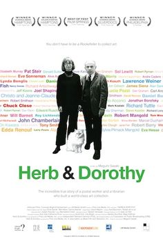 (RT 96%) Herb & Dorothy A couple (Dorothy Vogel, Herbert Vogel) redefine what it means to be an art collector.