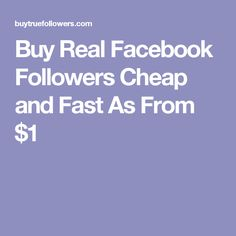 Buy Real Facebook Followers Cheap and Fast As From $1