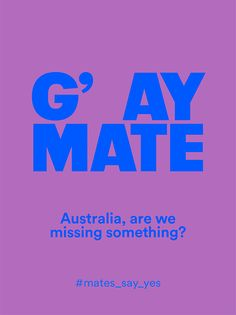 Mates Say Yes! G' AY MATE campaign for marriage equality in Australia.