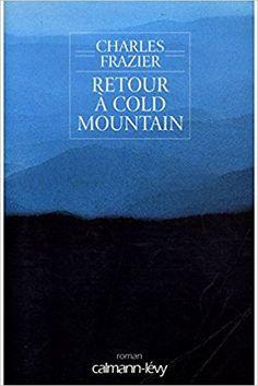 Retour à Cold Mountain | Cold Mountain (1997) | Charles Frazier | Traduction Marie Dumas