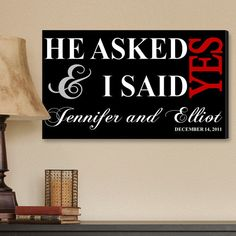He Asked and I Said Yes Canvas Print for the bride and groom's gift.