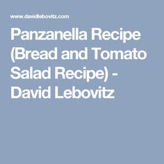 Panzanella Recipe (Bread and Tomato Salad Recipe) - David Lebovitz