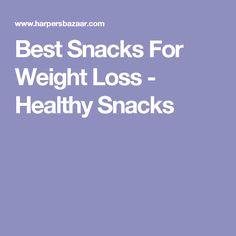 Best Snacks For Weight Loss - Healthy Snacks