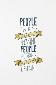 'People talking without speaking. People hearing without listening.'