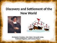Discovery and Settlement of the New World through the explorations of Christopher Columbus, John Cabot,  Hernando Cortez, Ferdinand Magellan, and Francisco Pizarro.Basic introduction to the trips of these explorers.This can be used as a PowerPoint Presentation or can be printed as a PDF to use as a hand out and review lesson.