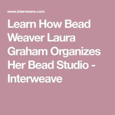 Learn How Bead Weaver Laura Graham Organizes Her Bead Studio - Interweave