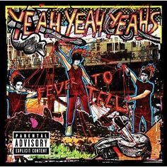 Yeah Yeah Yeahs - Fever to Tell. I could never get into their other albums but this one is one of my favorites.