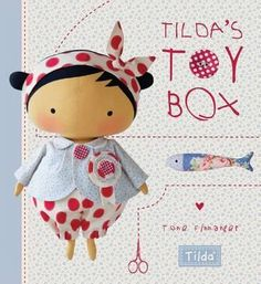 Tilda's Toy Box : Sewing Patterns for Soft Toys and More from the Magical World of Tilda - Tone Finnanger
