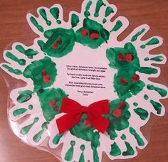 Wreath handprint  - Poem for the Center of wreath: Candy canes, Christmas trees and Mistletoe,  The spirit of Christmas is bright and aglow.  My hands in this circle are here to remind,  How fast I grow in so little time.  When decorating this time each year,  Remember first grade with Christmas cheer!  Merry Christmas!!
