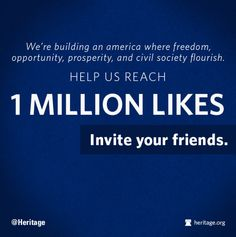 LIKE us on Facebook -- help us reach our 1 MILLION goal TODAY! -----> https://www.facebook.com/heritagefoundation