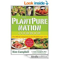Amazon.com: The PlantPure Nation Cookbook: The Official Companion Cookbook to the Breakthrough Film...with over 150 Plant-Based Recipes eBook: Kim Campbell, T. Colin Campbell: Kindle Store