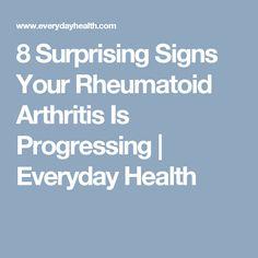 8 Surprising Signs Your Rheumatoid Arthritis Is Progressing | Everyday Health