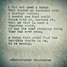 I needed a human that would dance with my darkness.