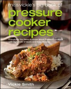 The Ultimate Pressure-Cooker Cookbook Nobody knows more about pressure cookers than Vickie Smith, creator of the leading pressure-cooker Web site, MissVickie.com. Now, at last, Miss Vickie has gathere