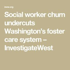 Social worker churn undercuts Washington's foster care system – InvestigateWest
