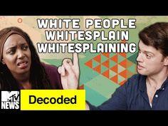 White People Whitesplain Whitesplaining | Decoded | MTV News - YouTube