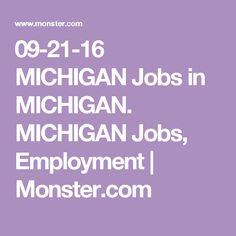09-21-16 MICHIGAN Jobs in MICHIGAN. MICHIGAN Jobs, Employment | Monster.com