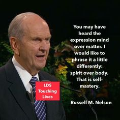 You may have heard the expression mind over matter. I would like to phrase it a little different: spirit over body. That is self-mastery. Prophet Quotes, Jesus Christ Quotes, Gospel Quotes, Lds Quotes, Religious Quotes, Mormon Quotes, Peace Quotes, Uplifting Thoughts, Spiritual Thoughts