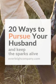 20 Ways to Pursue Your Husband (And Keep the Sparks Alive!)