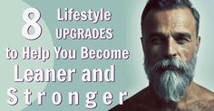 Transform! Here are eight lifestyle upgrades that can help you become leaner and stronger. Combine all eight to maximize health and achieve lasting results.