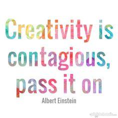 Creativity Is Contagious, pass it on. Albert Einstein #creativity #leadership #art #iamk #brainwells