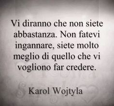 Infatti ho sempre creduto che chi me lo . Words Quotes, Wise Words, Sayings, Best Quotes, Love Quotes, Wise Men Say, Cogito Ergo Sum, Italian Quotes, Feelings Words