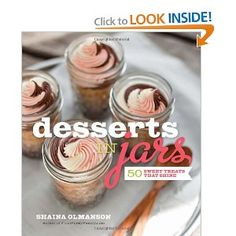 Desserts in Jars: 50 Sweet Treats that Shine by Shaina Olmanson