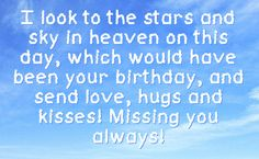 in heaven on this day which would have been your birthday and send ...