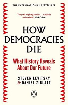 Free eBook How Democracies Die: The International Bestseller: What History Reveals About Our Future Author Steven Levitsky and Daniel Ziblatt Barack Obama, Got Books, Books To Read, New York Times, Scandal, Larry, Teaching History, Teaching Resources, Penguin Books