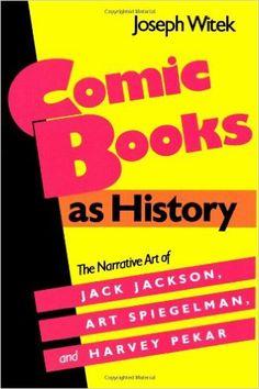 Amazon.com: Comic Books as History: The Narrative Art of Jack Jackson, Art Spiegelman, and Harvey Pekar (Studies in Popular Culture) (9780878054060): Joseph Witek: Books