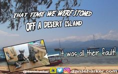We were kicked off the island of Gili Air, mostly for joking about cats - yes, cats!