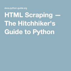 HTML Scraping — The Hitchhiker's Guide to Python