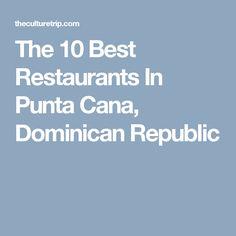 The 10 Best Restaurants In Punta Cana, Dominican Republic