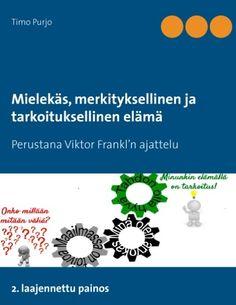 Mielekäs, merkityksellinen ja tarkoituksellinen elämä : perustana Viktor Frankl'n ajattelu / Purjo, Timo