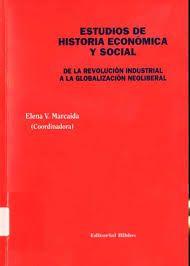Estudios de historia económica y social : de la revolución industrial a la globalización neoliberal / Elena V. Marcaida (coordinadora) ; Susana de Luque... [et al.]