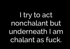 Chalant as fuck! LOL!