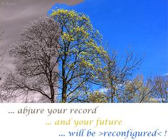 ... abjure your record ... and your #future ... will be >#reconfigured< !