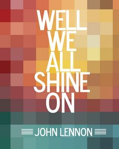 Well, we all shine one. - John Lennon #Music #Quote
