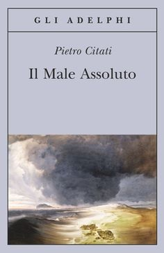 Il Male Assoluto | Pietro Citati - Adelphi Edizioni  Novembre quattro stelle