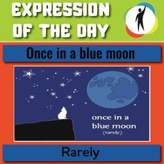 ONCE IN A BLUE MOON  What do you like to do once in a blue moon?   EXAMPLE: I have a glass of wine once in a blue moon