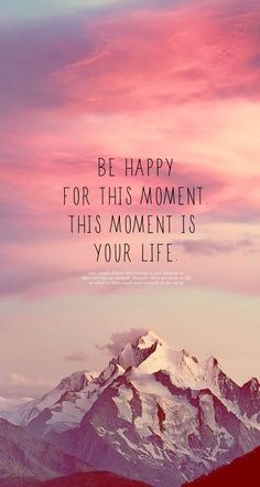 Be happy for this moment. This moment is your life. Be happy for this moment. This moment is your life. Great Quotes, Quotes To Live By, Me Quotes, Motivational Quotes, Inspirational Quotes, Happy Quotes, Qoutes, True Happiness Quotes, Quotes Pics