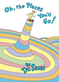 Oh, the Places You'll Go! by Dr. Seuss.  A very apt title, don't you think?