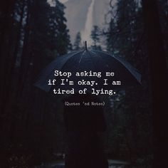 Stop asking me if Im okay. I am tired of lying. via (http://ift.tt/2k6MFpR)