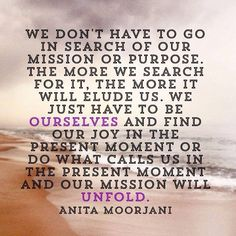 Just be and you'll end up doing the mission you were meant to do.