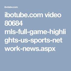 ibotube.com video 80684 mls-full-game-highlights-us-sports-network-news.aspx